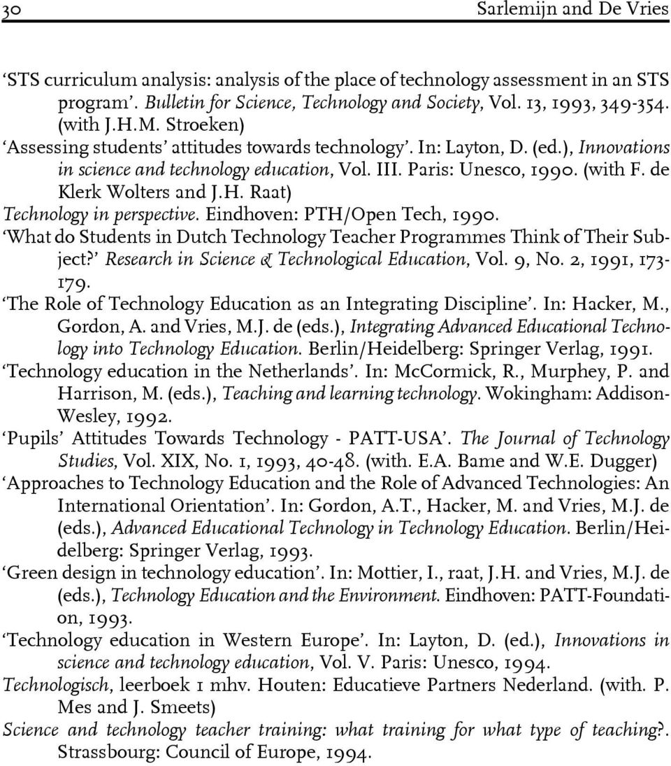 Raat) Technology in perspective. Eindhoven: PTH/Open Tech, 1990. What do Students in Dutch Technology Teacher Programmes Think of Their Subject? Research in Science & Technological Education, Vol.