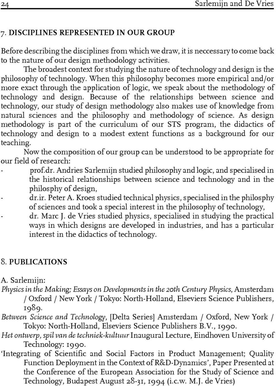 The broadest context for studying the nature of technology and design is the philosophy of technology.