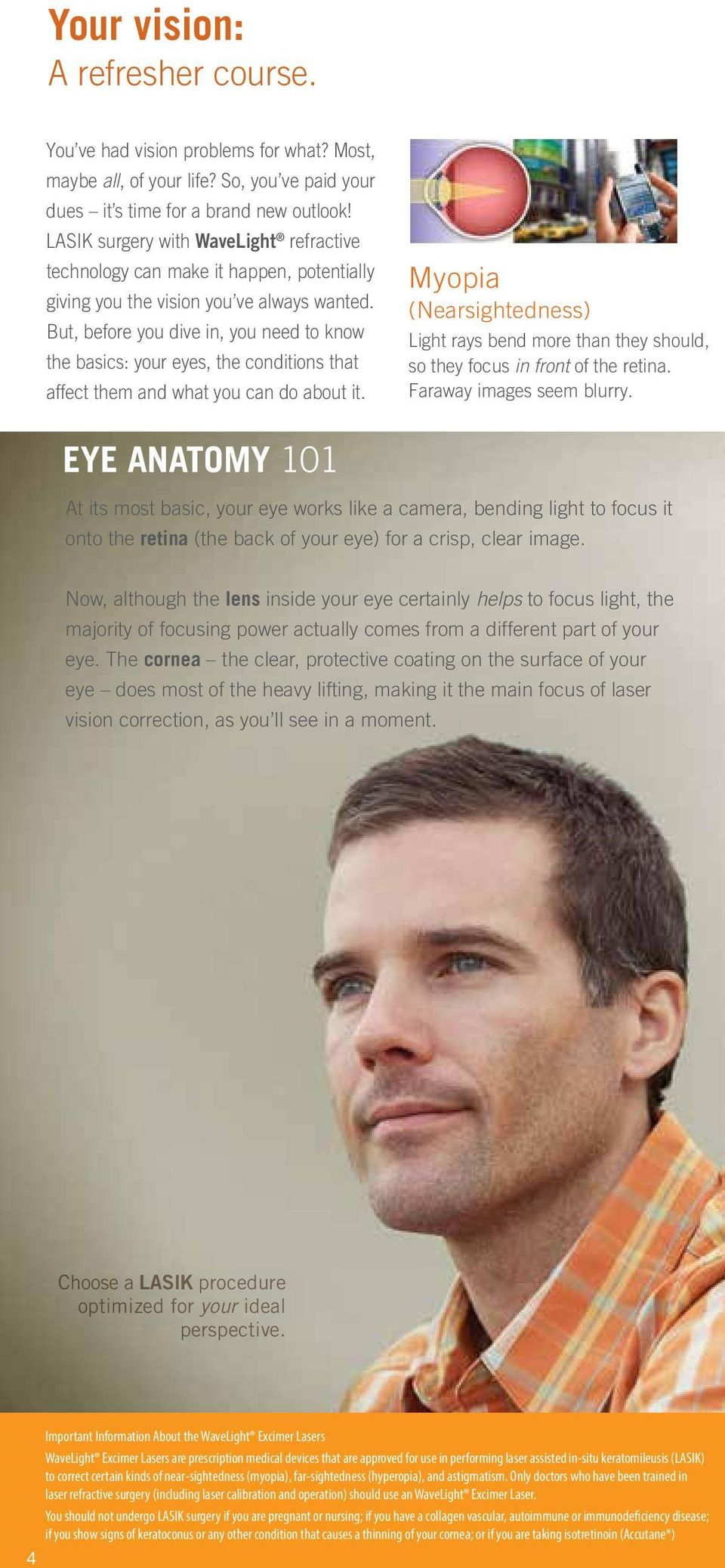 But, before you dive in, you need to know the basics: your eyes, the conditions that affect them and what you can do about it.
