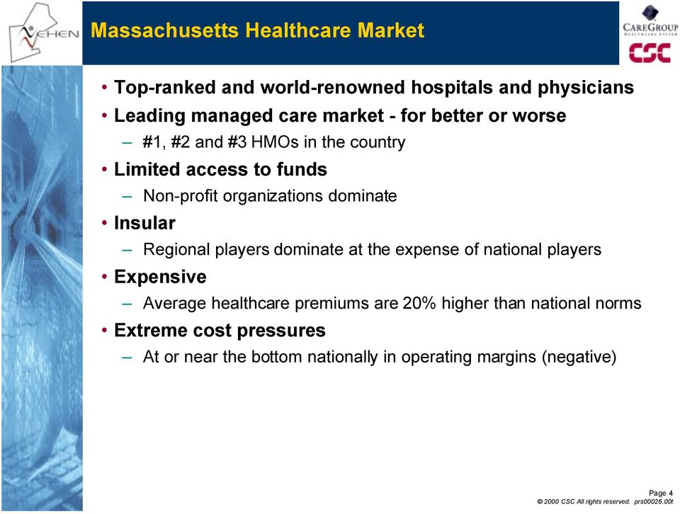 Insular Ð Regional players dominate at the expense of national players Expensive Ð Average healthcare premiums are 20%