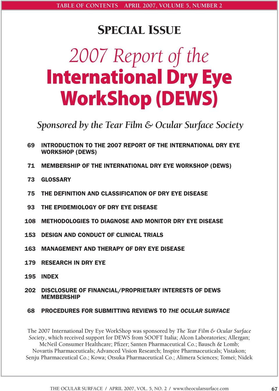 of Dry Eye Disease 108 Methodologies to Diagnose and Monitor Dry Eye Disease 153 Design and Conduct of Clinical Trials 163 Management and Therapy of Dry Eye Disease 179 Research in Dry Eye 195 Index