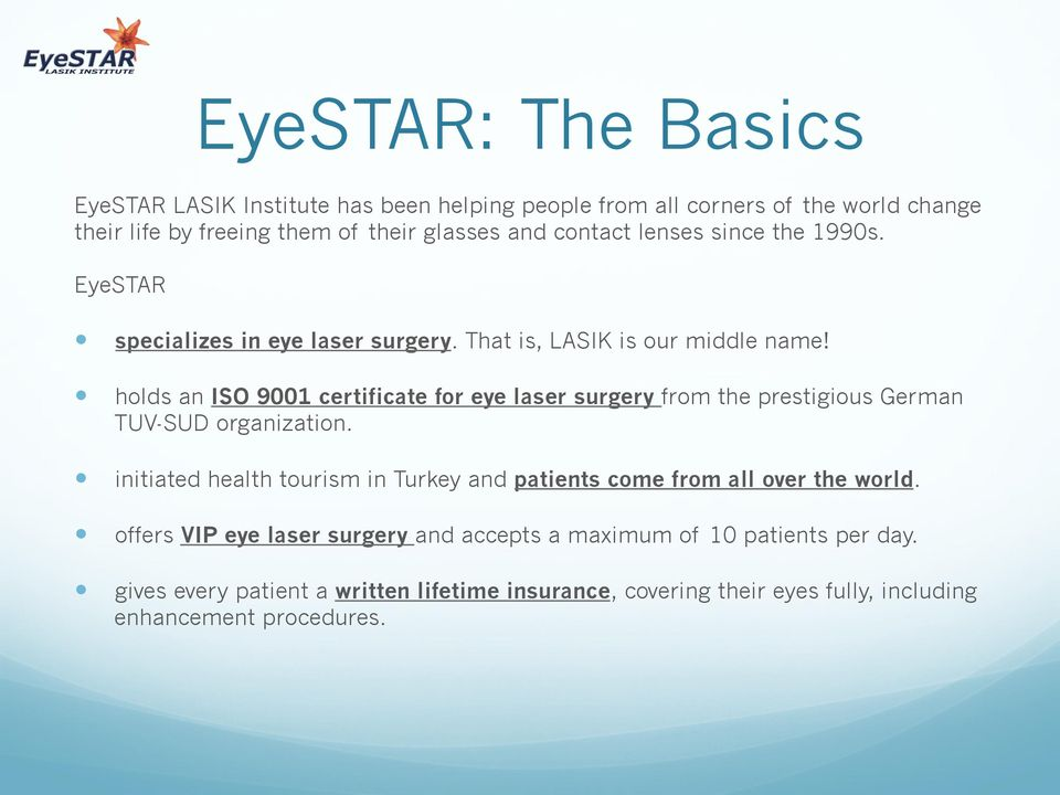 holds an ISO 9001 certificate for eye laser surgery from the prestigious German TUV-SUD organization.