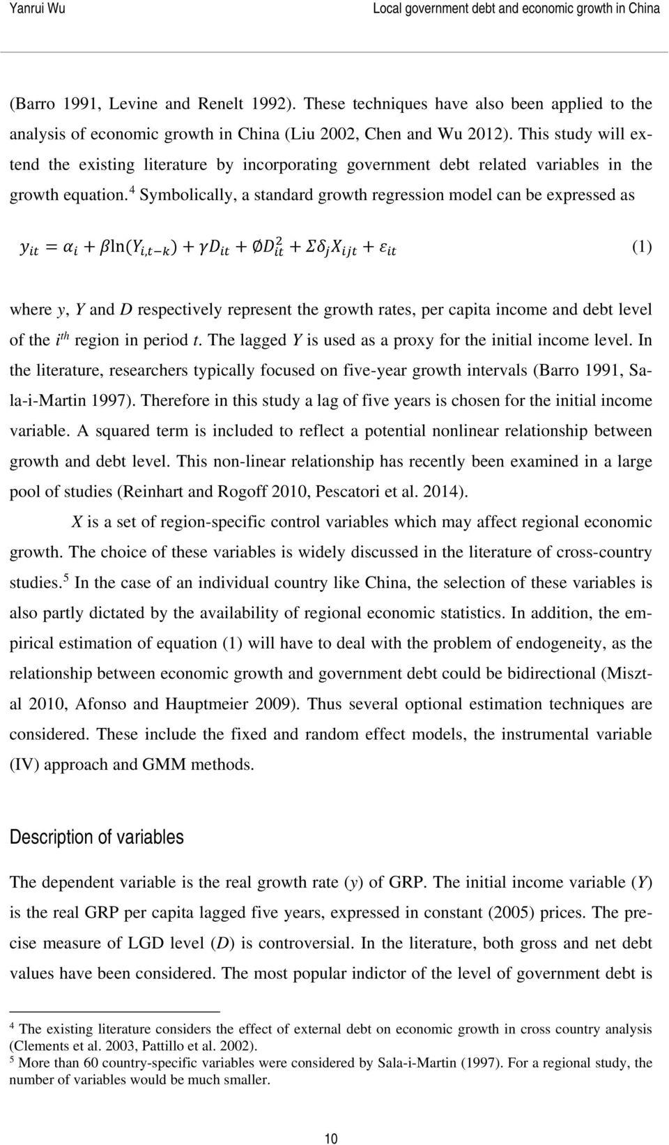 This study will extend the existing literature by incorporating government debt related variables in the growth equation.
