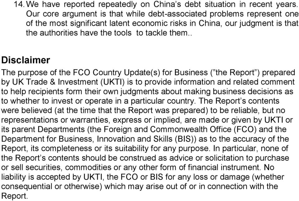 . Disclaimer The purpose of the FCO Country Update(s) for Business ( the Report ) prepared by UK Trade & Investment (UKTI) is to provide information and related comment to help recipients form their
