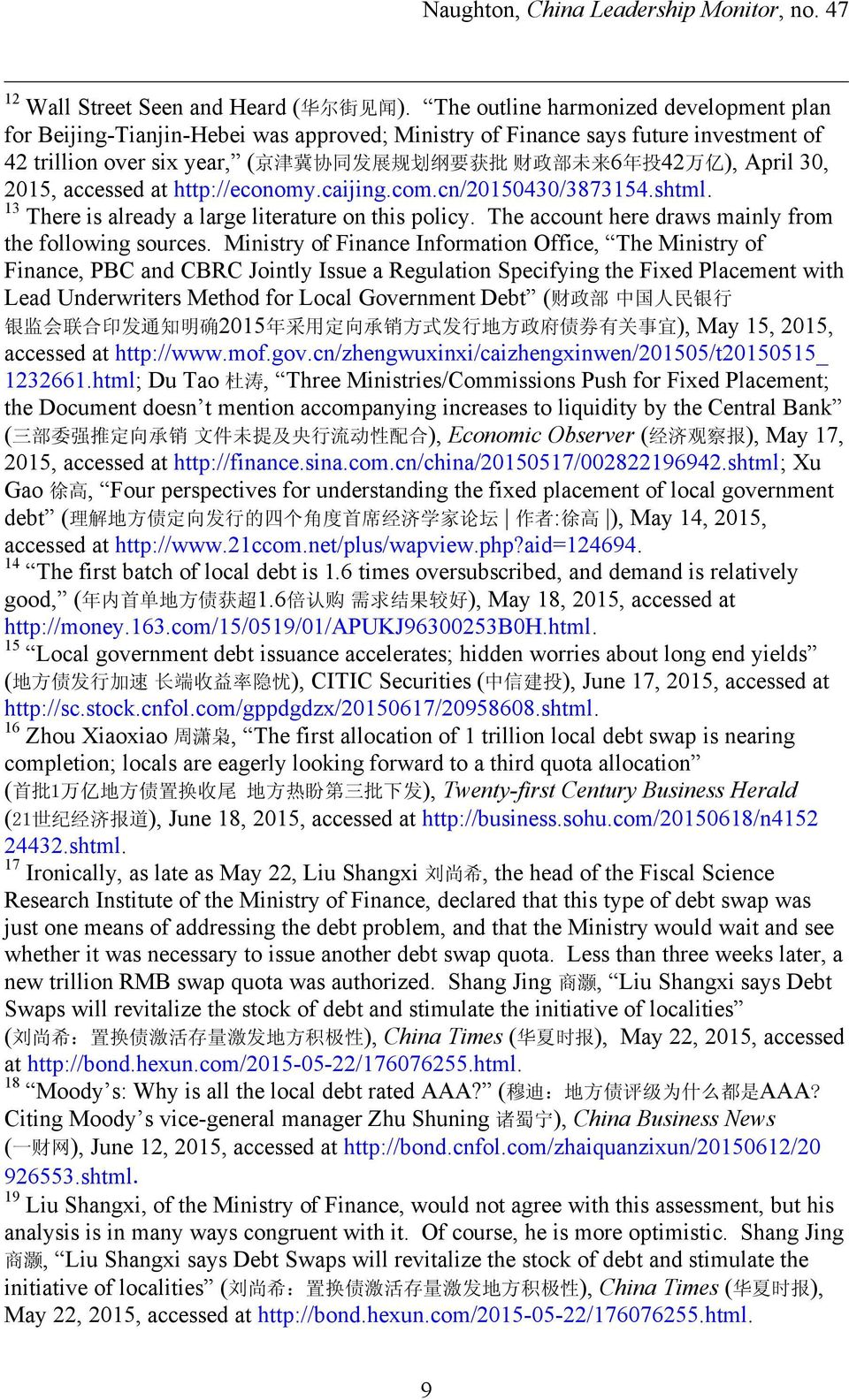 http://economy.caijing.com.cn/20150430/3873154.shtml. 13 There is already a large literature on this policy. The account here draws mainly from the following sources.