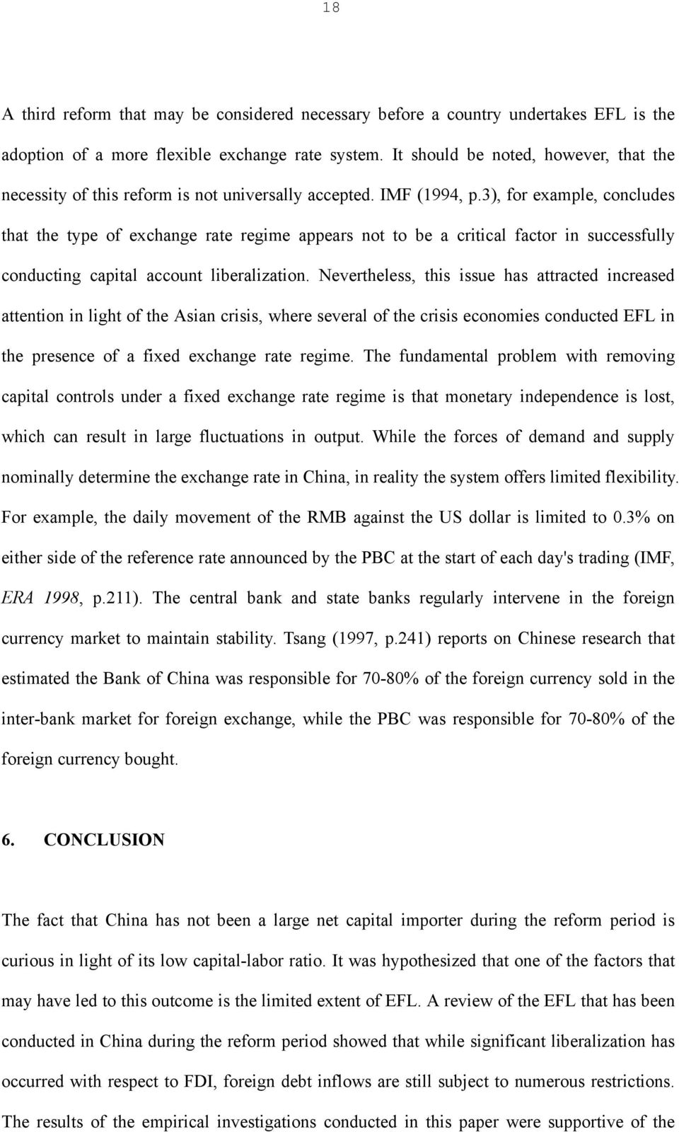 3), for example, concludes that the type of exchange rate regime appears not to be a critical factor in successfully conducting capital account liberalization.