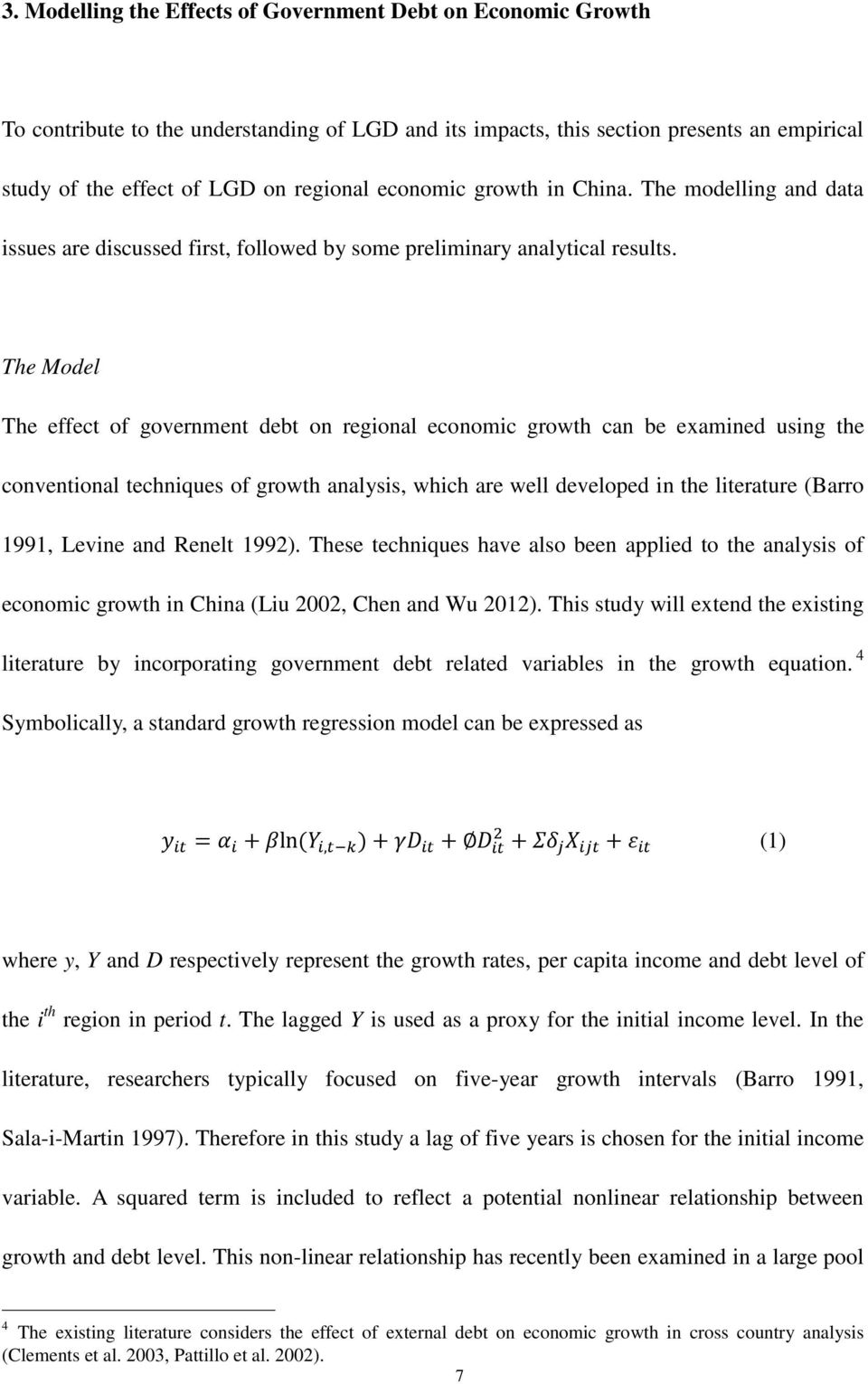 The Model The effect of government debt on regional economic growth can be examined using the conventional techniques of growth analysis, which are well developed in the literature (Barro 1991,