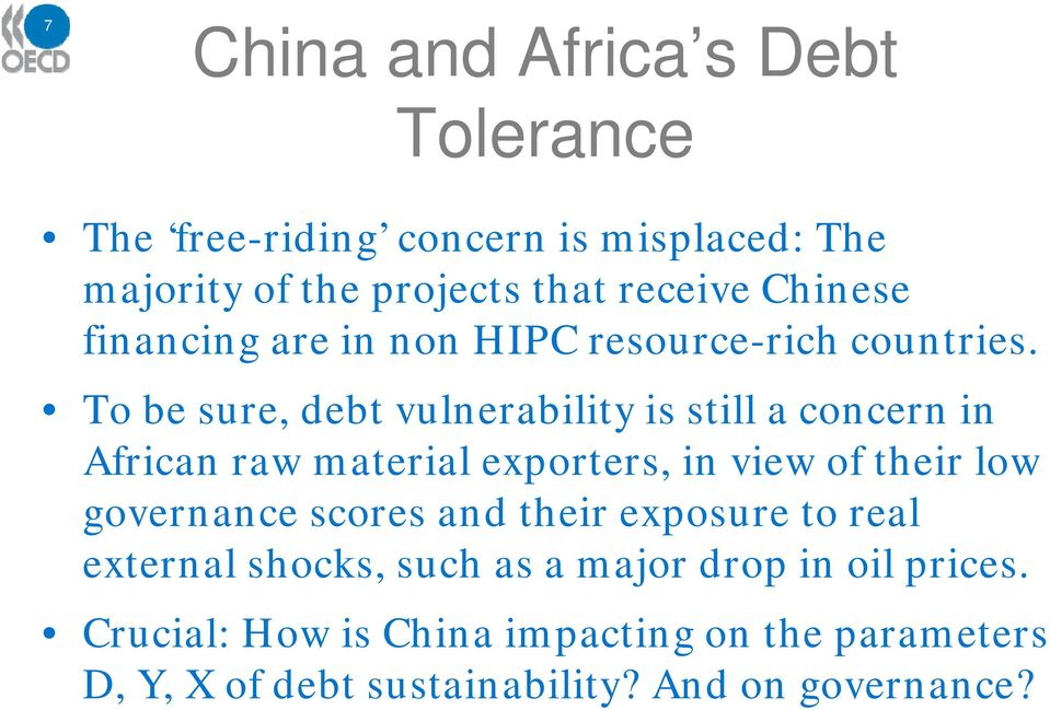 To be sure, debt vulnerability is still a concern in African raw material exporters, in view of their low governance