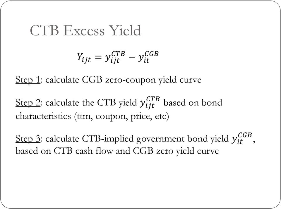 based on bond characteristics (ttm, coupon, price, etc) Step 3: calculate