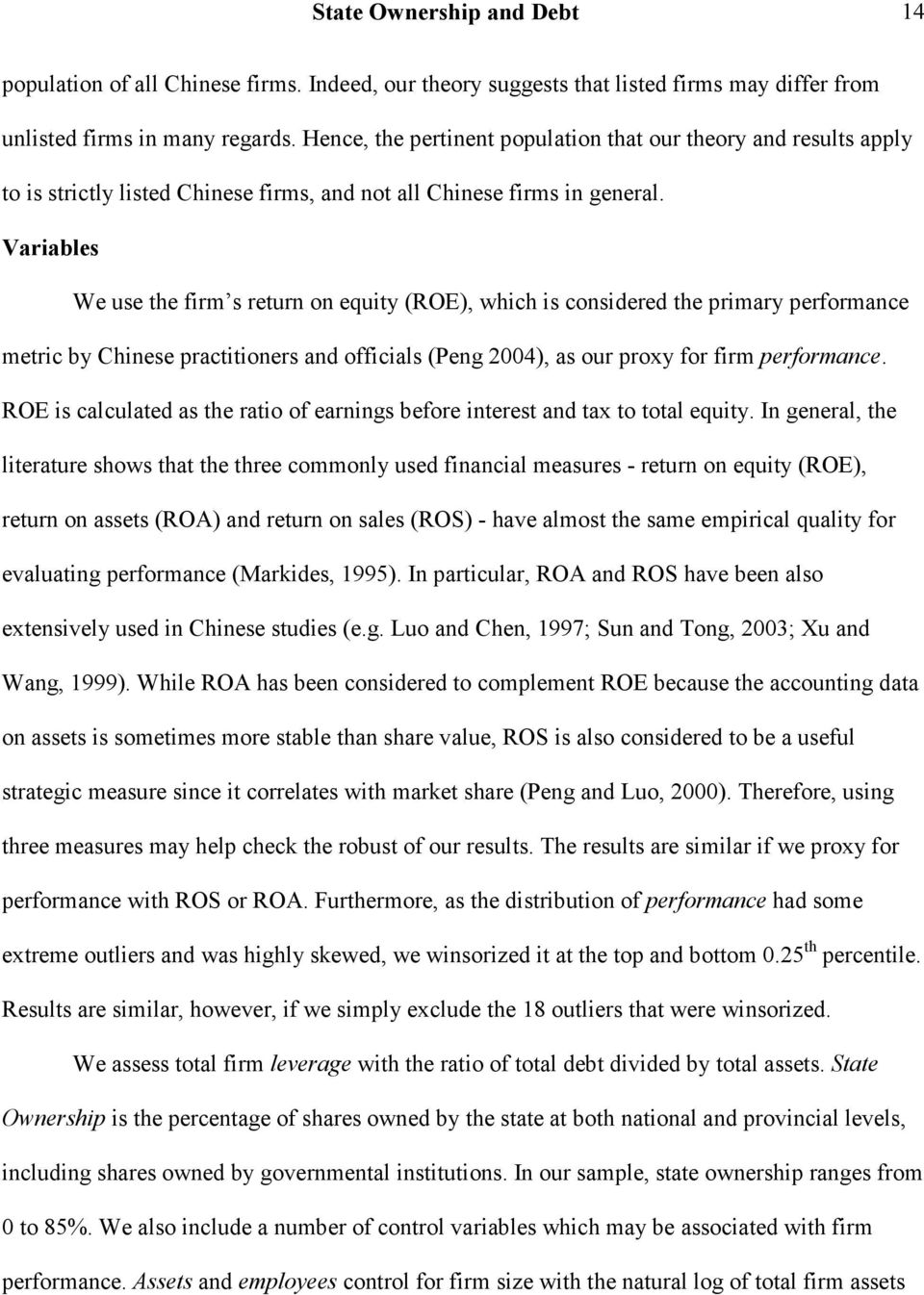 Variables We use the firm s return on equity (ROE), which is considered the primary performance metric by Chinese practitioners and officials (Peng 2004), as our proxy for firm performance.