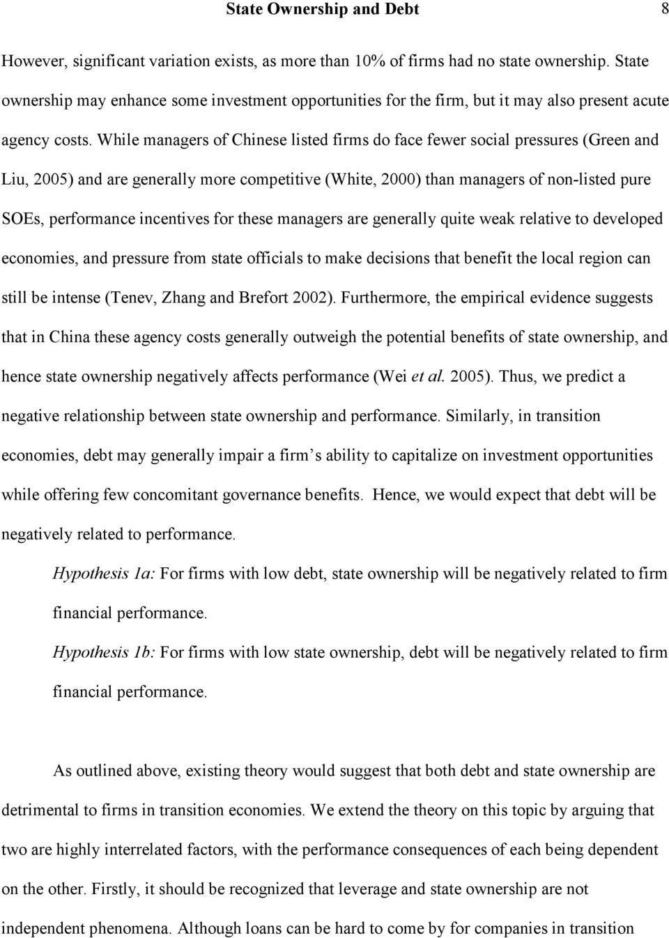 While managers of Chinese listed firms do face fewer social pressures (Green and Liu, 2005) and are generally more competitive (White, 2000) than managers of non-listed pure SOEs, performance