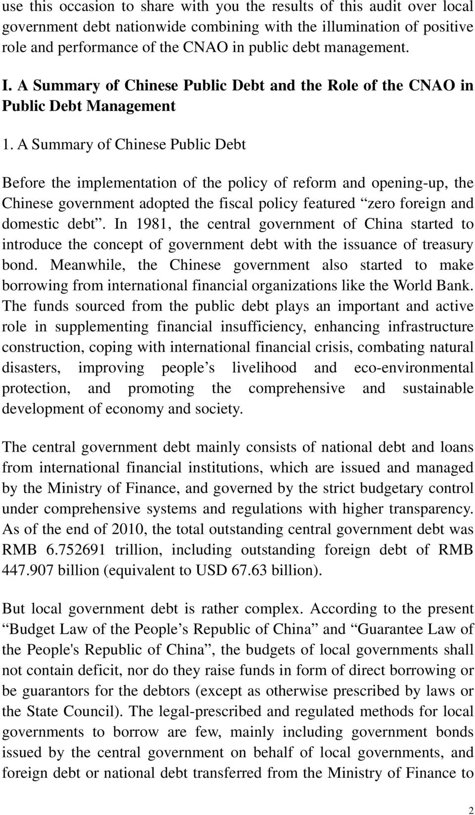A Summary of Chinese Public Debt Before the implementation of the policy of reform and opening-up, the Chinese government adopted the fiscal policy featured zero foreign and domestic debt.