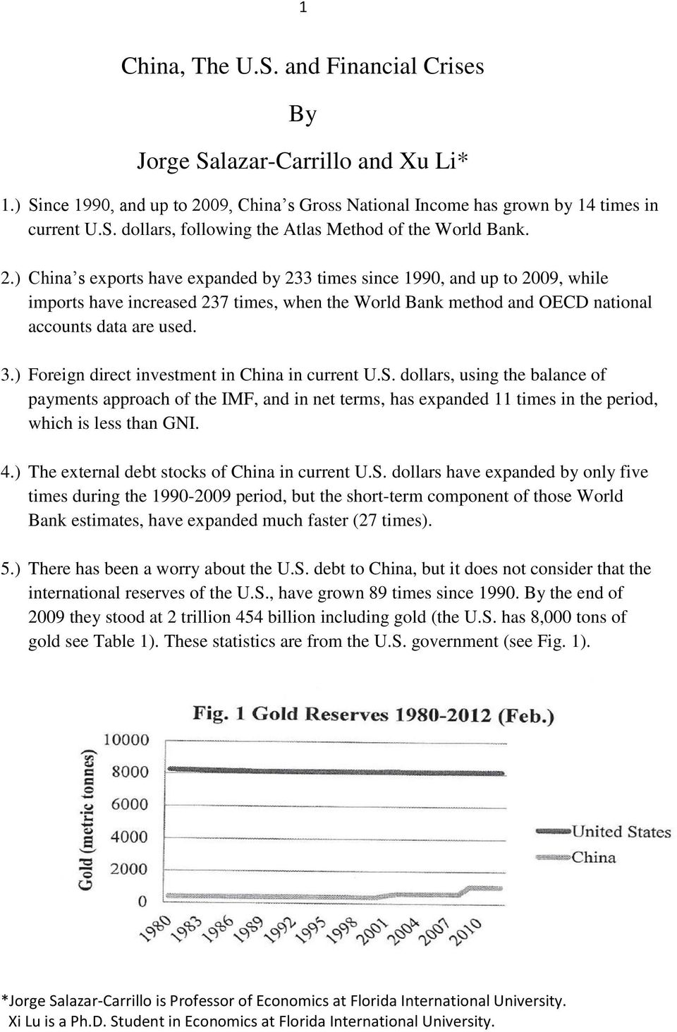 ) Foreign direct investment in China in current U.S. dollars, using the balance of payments approach of the IMF, and in net terms, has expanded 11 times in the period, which is less than GNI. 4.