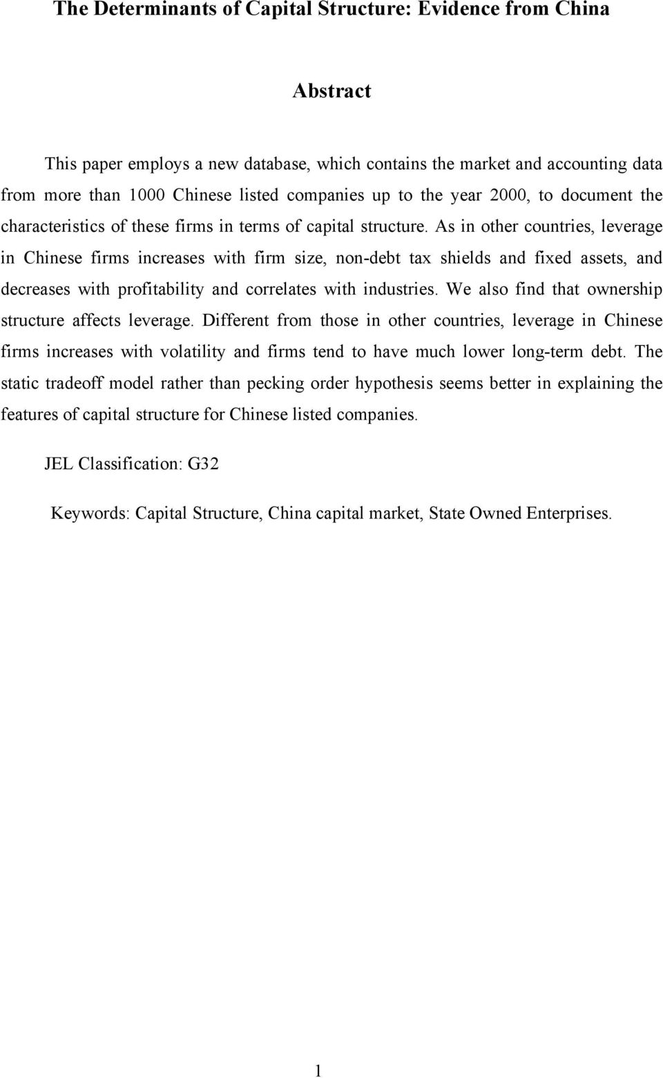 As in other countries, leverage in Chinese firms increases with firm size, non-debt tax shields and fixed assets, and decreases with profitability and correlates with industries.