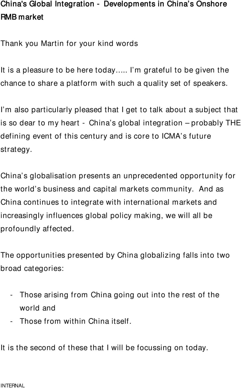 I m also particularly pleased that I get to talk about a subject that is so dear to my heart - China s global integration probably THE defining event of this century and is core to ICMA s future