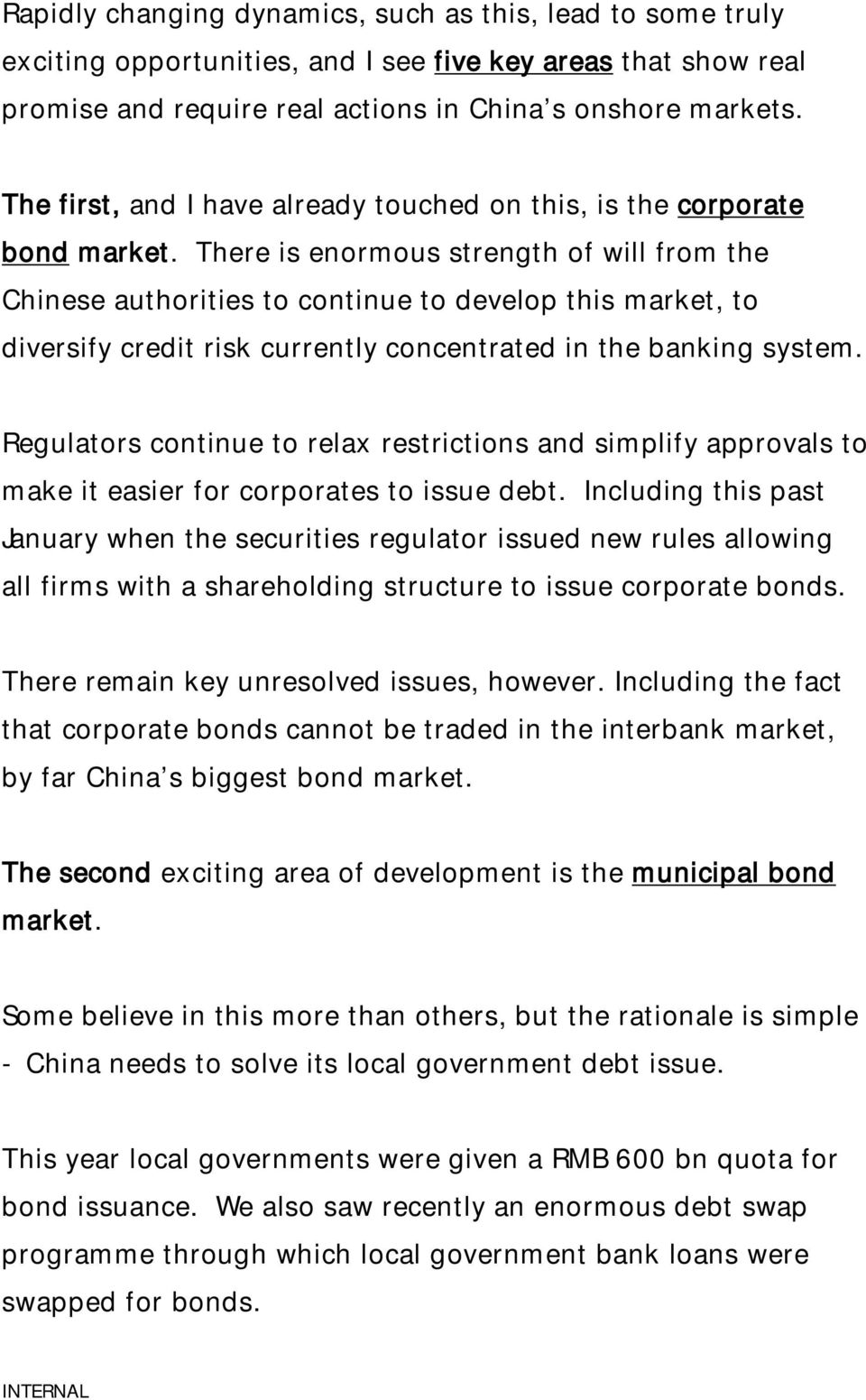 There is enormous strength of will from the Chinese authorities to continue to develop this market, to diversify credit risk currently concentrated in the banking system.
