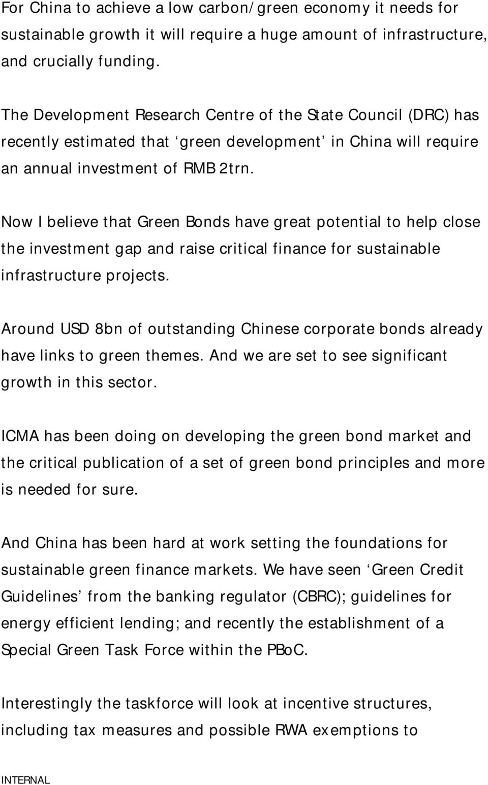 Now I believe that Green Bonds have great potential to help close the investment gap and raise critical finance for sustainable infrastructure projects.