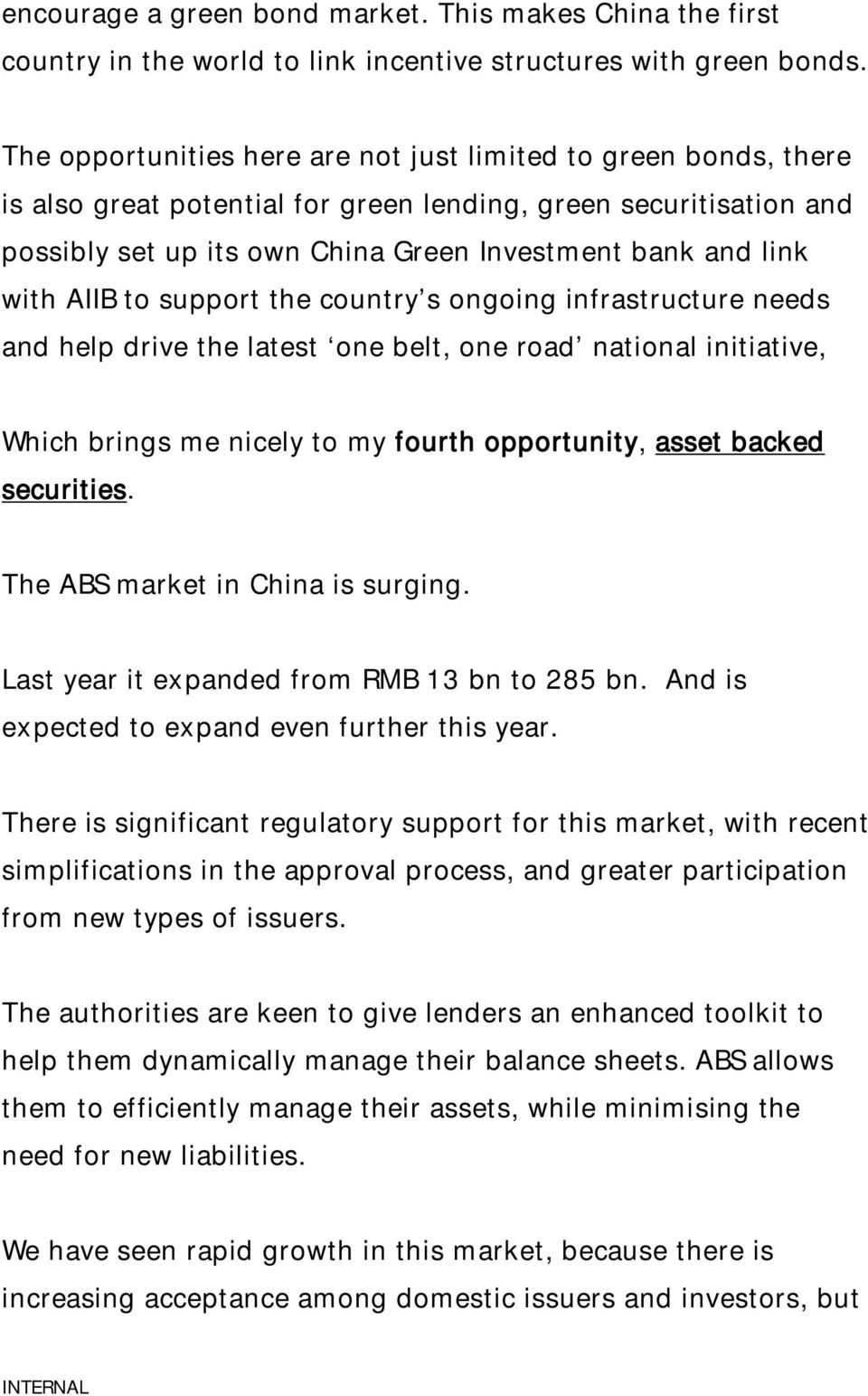 AIIB to support the country s ongoing infrastructure needs and help drive the latest one belt, one road national initiative, Which brings me nicely to my fourth opportunity, asset backed securities.