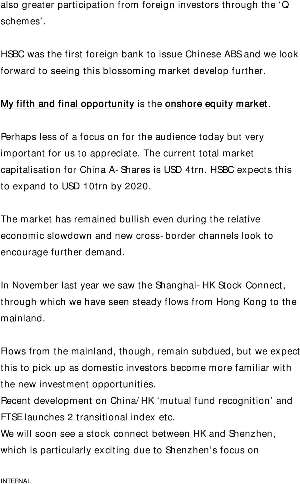 The current total market capitalisation for China A-Shares is USD 4trn. HSBC expects this to expand to USD 10trn by 2020.