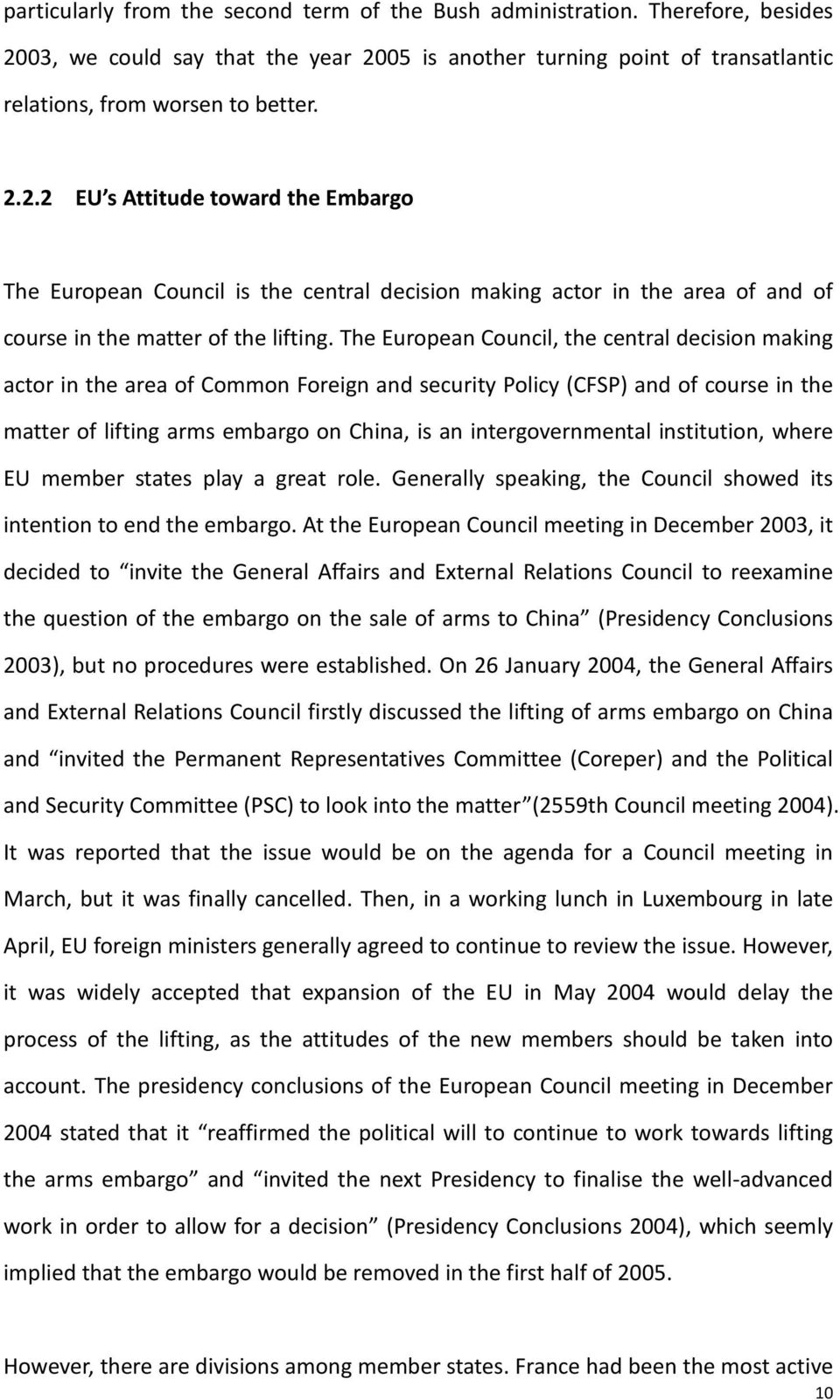 The Euroean Council, the central decision making actor in the area of Common Foreign and security Policy (CFSP) and of course in the matter of lifting arms embargo on China, is an intergovernmental