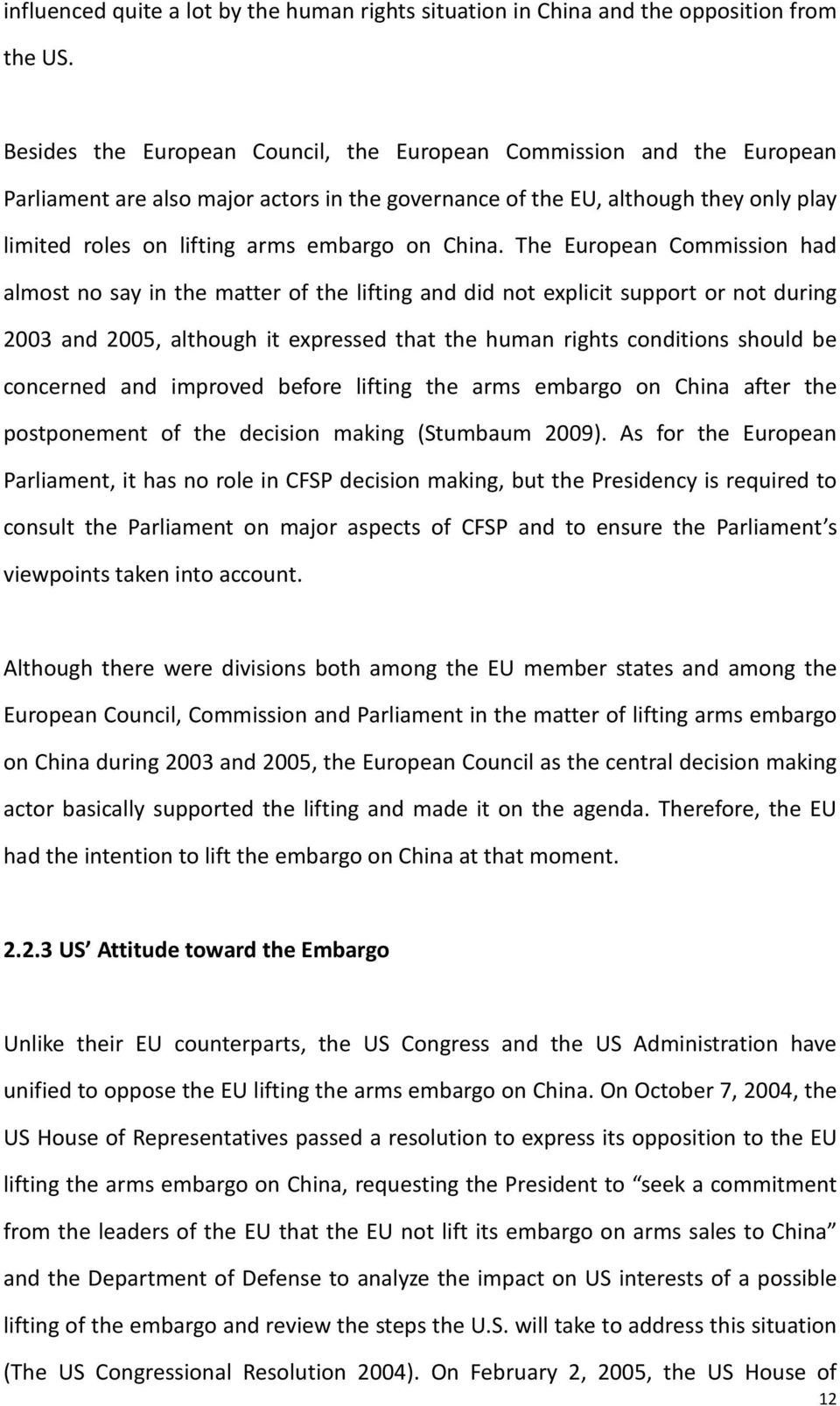 The Euroean Commission had almost no say in the matter of the lifting and did not elicit suort or not during 2003 and 2005, although it eressed that the human rights conditions should be concerned