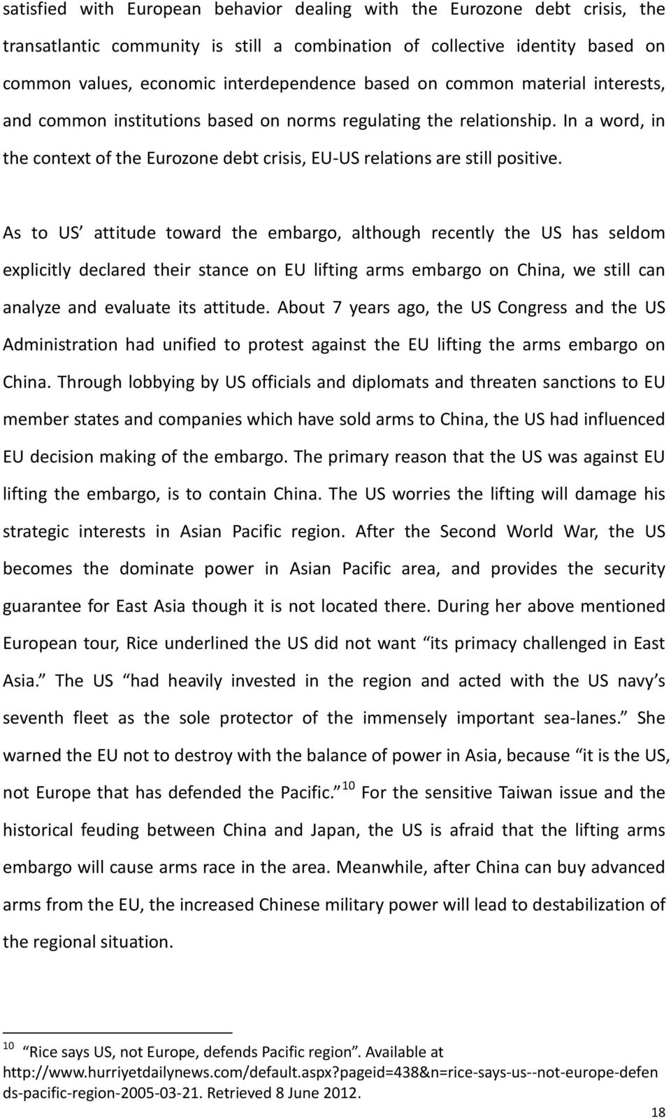 As to US attitude toward the embargo, although recently the US has seldom elicitly declared their stance on EU lifting arms embargo on China, we still can analyze and evaluate its attitude.