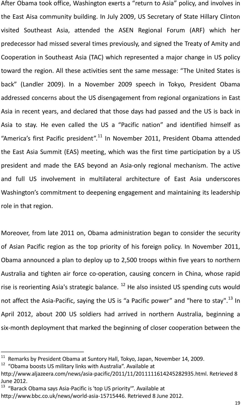 Amity and Cooeration in Southeast Asia (TAC) which reresented a major change in US olicy toward the region. All these activities sent the same message: The United States is back (Landler 2009).