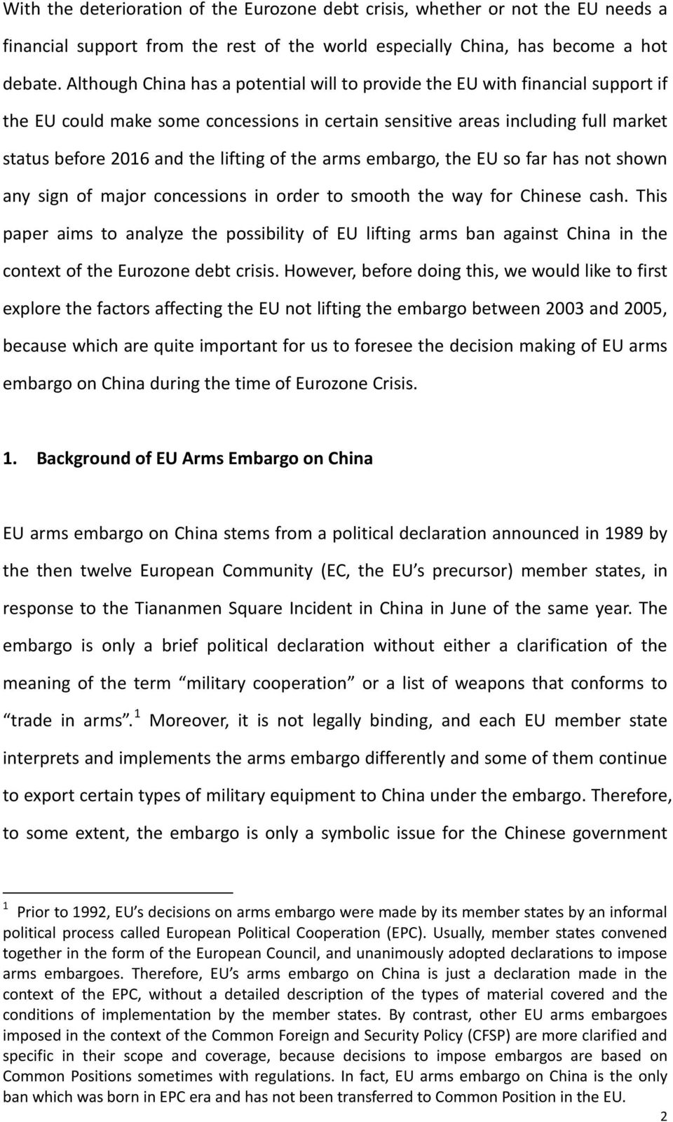 the arms embargo, the EU so far has not shown any sign of major concessions in order to smooth the way for Chinese cash.