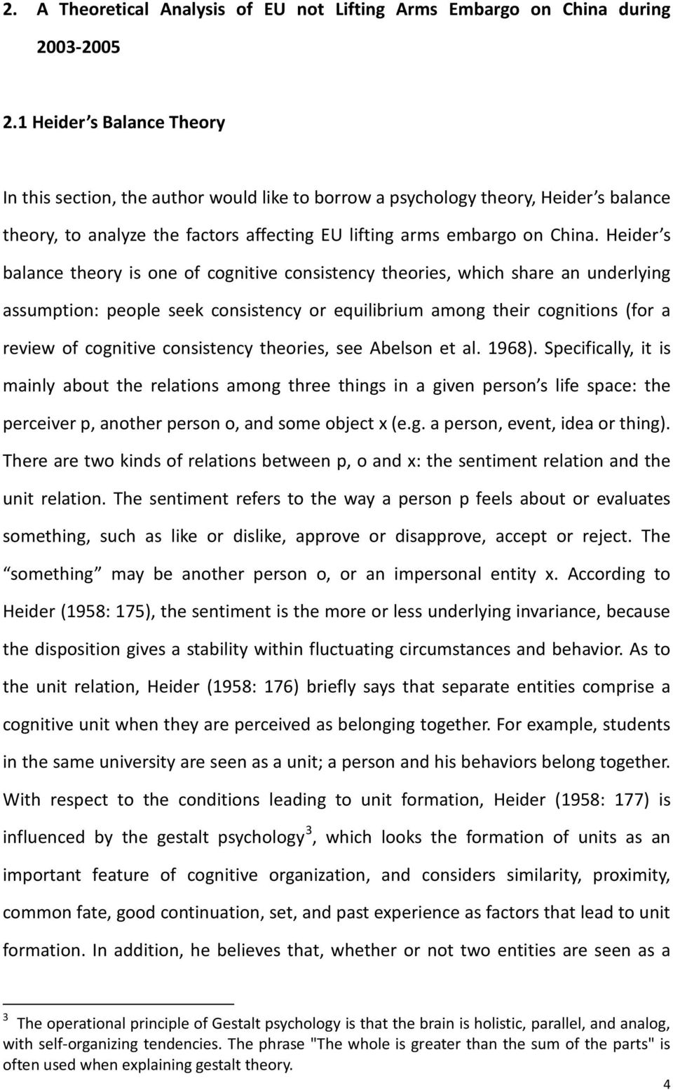 Heider s balance theory is one of cognitive consistency theories, which share an underlying assumtion: eole seek consistency or equilibrium among their cognitions (for a review of cognitive