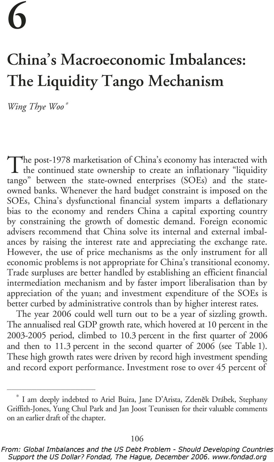 Whenever the hard budget constraint is imposed on the SOEs, China s dysfunctional financial system imparts a deflationary bias to the economy and renders China a capital exporting country by