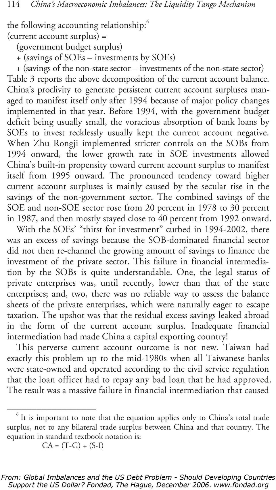 China s proclivity to generate persistent current account surpluses managed to manifest itself only after 1994 because of major policy changes implemented in that year.