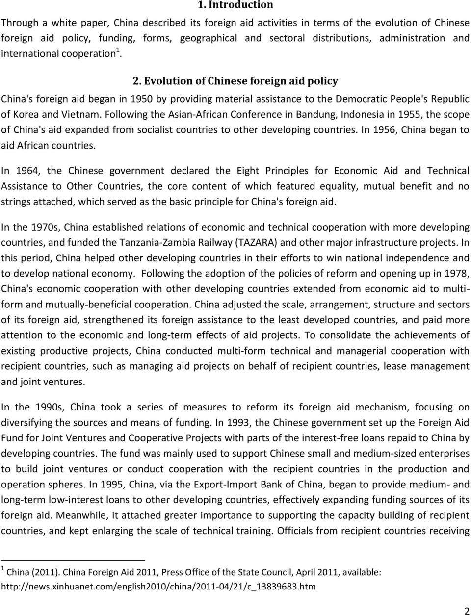 Evolution of Chinese foreign aid policy China's foreign aid began in 1950 by providing material assistance to the Democratic People's Republic of Korea and Vietnam.