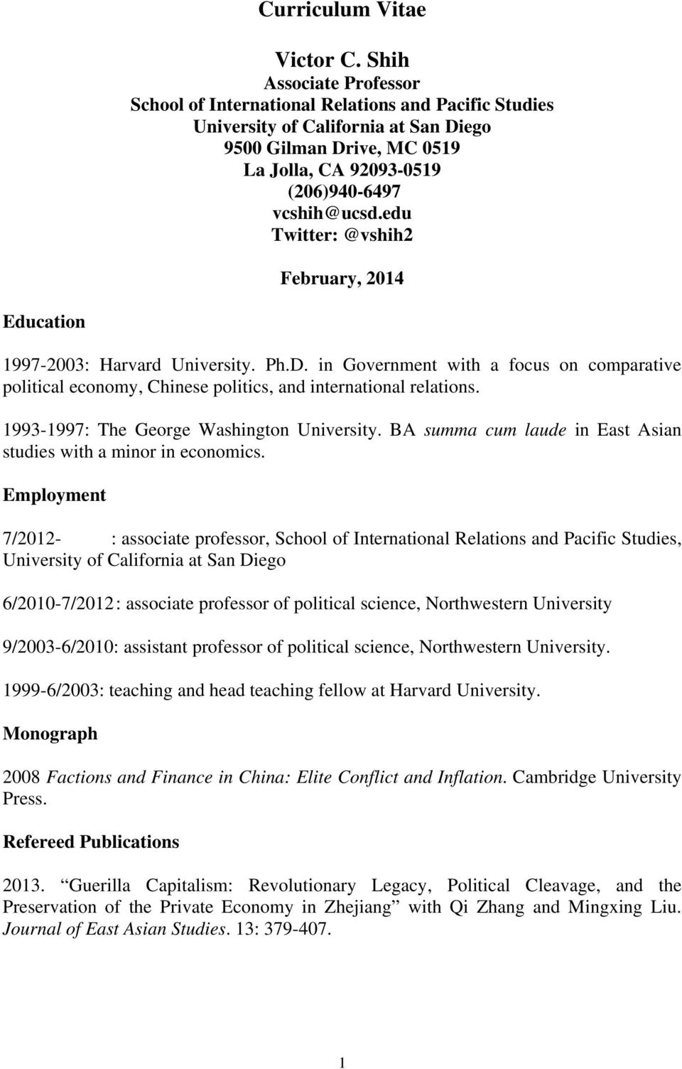 edu Twitter: @vshih2 February, 2014 Education 1997-2003: Harvard University. Ph.D. in Government with a focus on comparative political economy, Chinese politics, and international relations.
