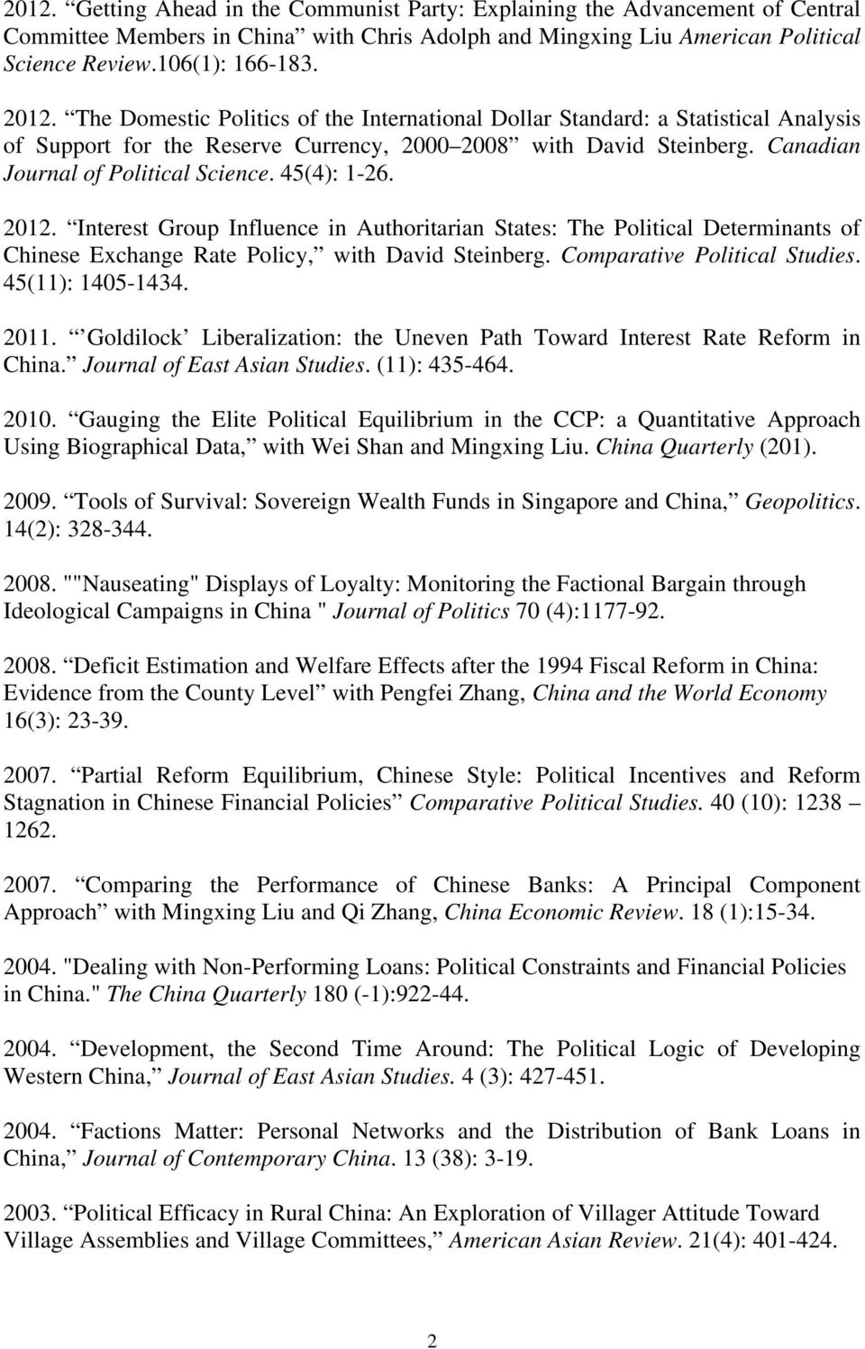 45(4): 1-26. 2012. Interest Group Influence in Authoritarian States: The Political Determinants of Chinese Exchange Rate Policy, with David Steinberg. Comparative Political Studies. 45(11): 1405-1434.