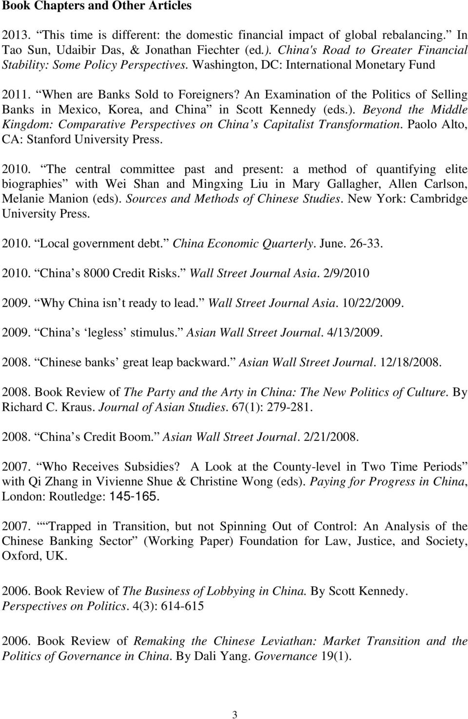 An Examination of the Politics of Selling Banks in Mexico, Korea, and China in Scott Kennedy (eds.). Beyond the Middle Kingdom: Comparative Perspectives on China s Capitalist Transformation.