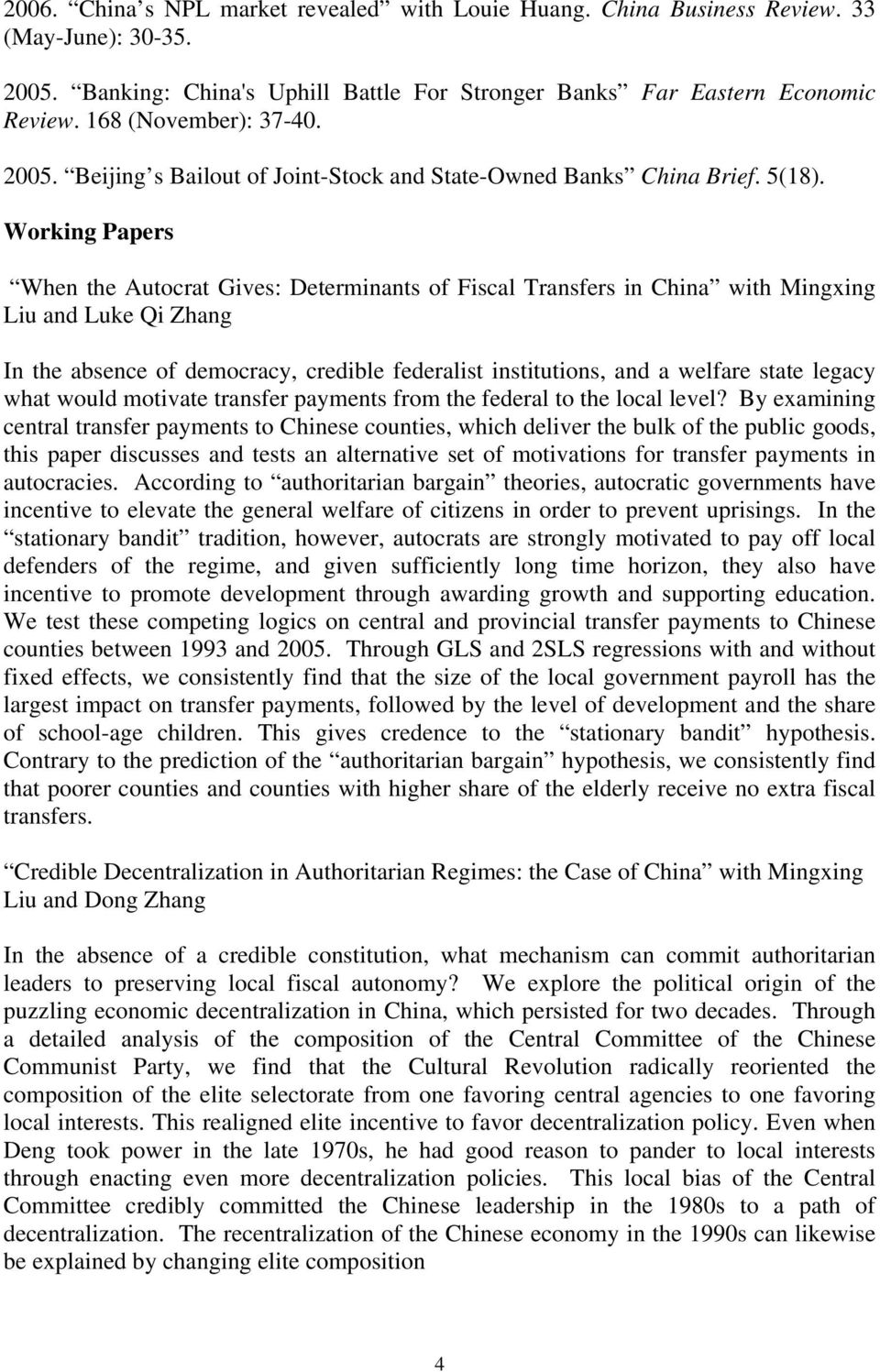 Working Papers When the Autocrat Gives: Determinants of Fiscal Transfers in China with Mingxing Liu and Luke Qi Zhang In the absence of democracy, credible federalist institutions, and a welfare