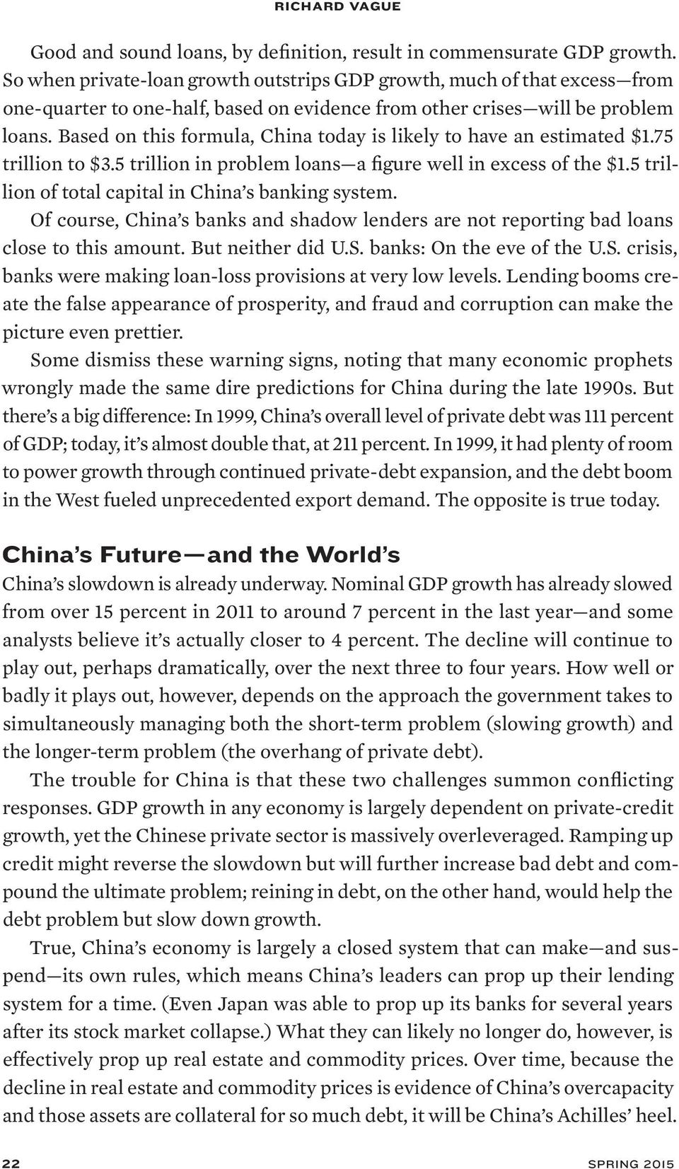 Based on this formula, China today is likely to have an estimated $1.75 trillion to $3.5 trillion in problem loans a figure well in excess of the $1.