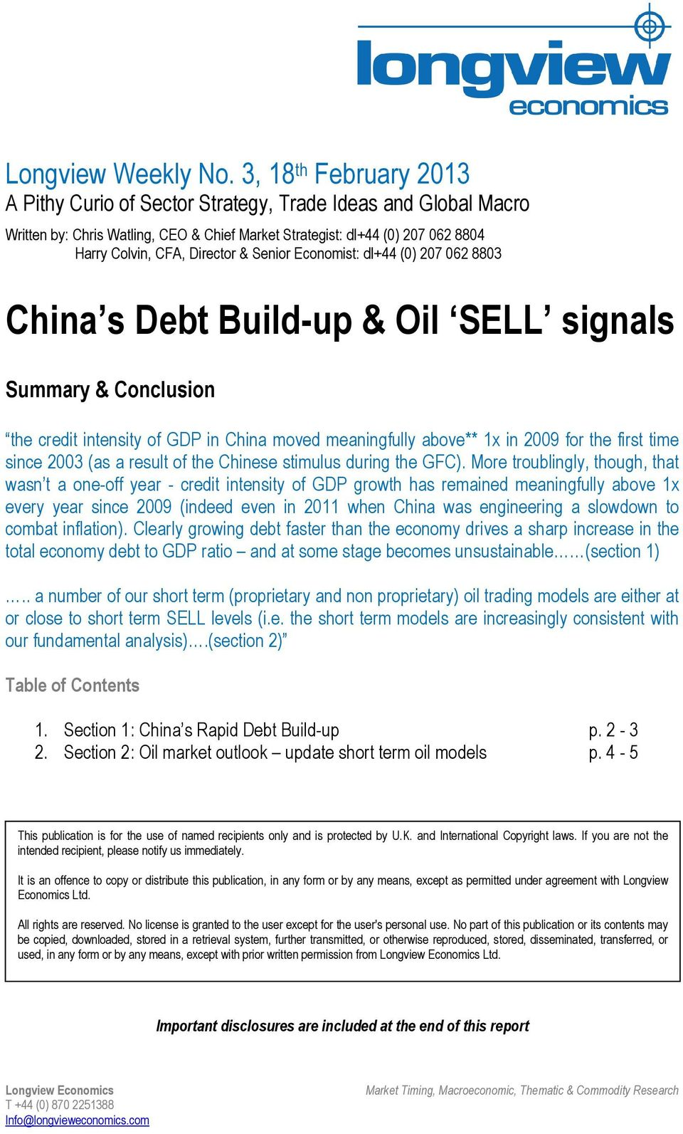 Senior Economist: dl+44 (0) 207 062 8803 China s Debt Build-up & Oil SELL signals Summary & Conclusion the credit intensity of GDP in China moved meaningfully above** 1x in 2009 for the first time