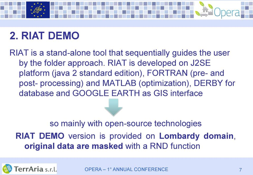 MATLAB (optimization), DERBY for database and GOOGLE EARTH as GIS interface so mainly with open-source