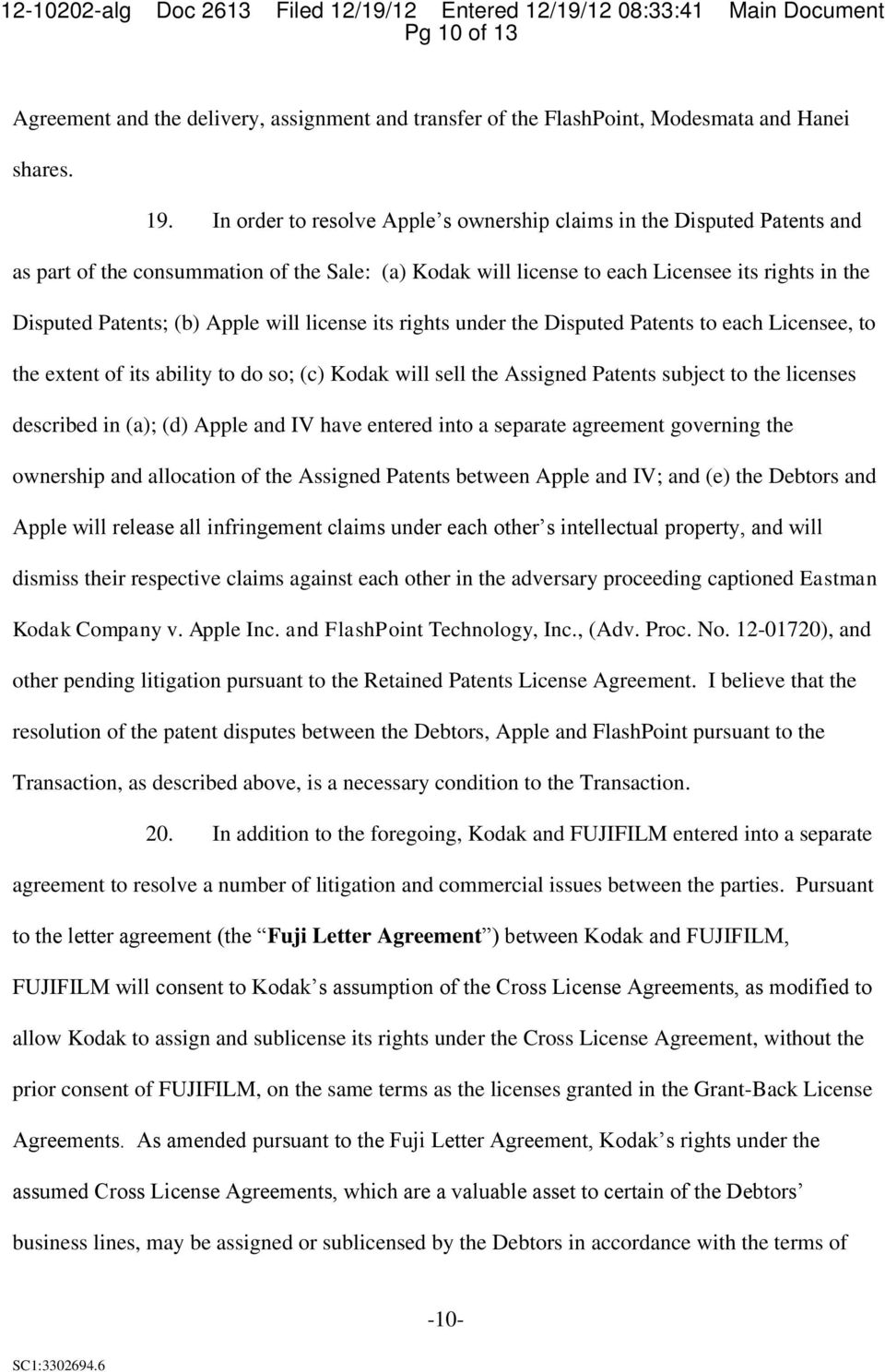will license its rights under the Disputed Patents to each Licensee, to the extent of its ability to do so; (c Kodak will sell the Assigned Patents subject to the licenses described in (a; (d Apple