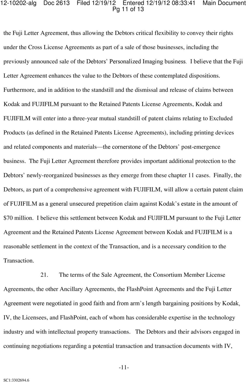 Furthermore, and in addition to the standstill and the dismissal and release of claims between Kodak and FUJIFILM pursuant to the Retained Patents License Agreements, Kodak and FUJIFILM will enter