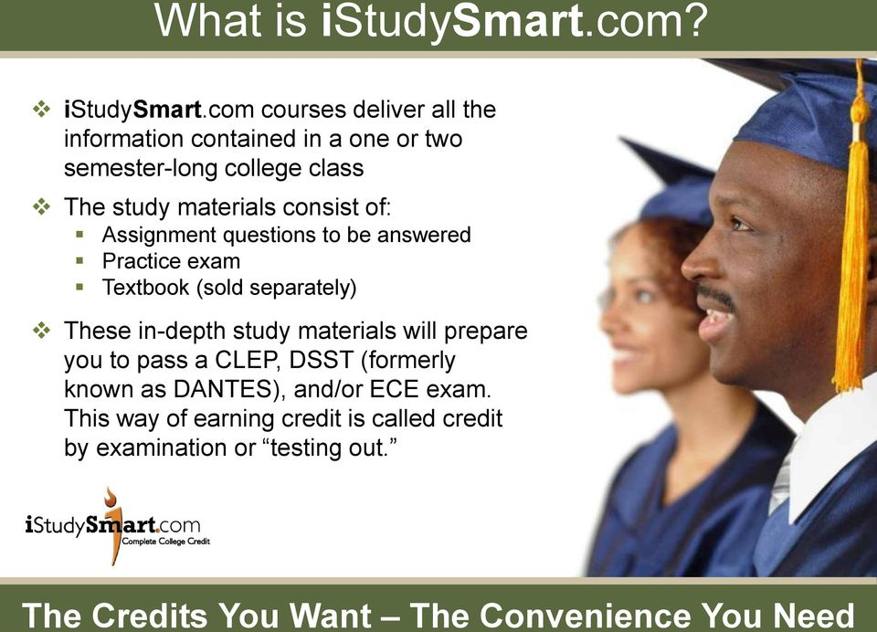 com courses deliver all the information contained in a one or two semester-long college class The study materials
