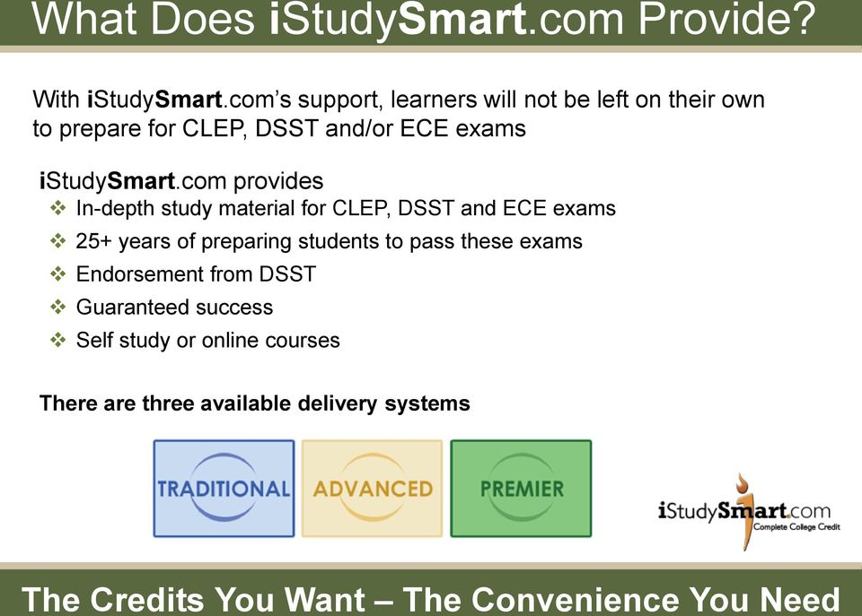 com provides In-depth study material for CLEP, DSST and ECE exams 25+ years of preparing students to pass