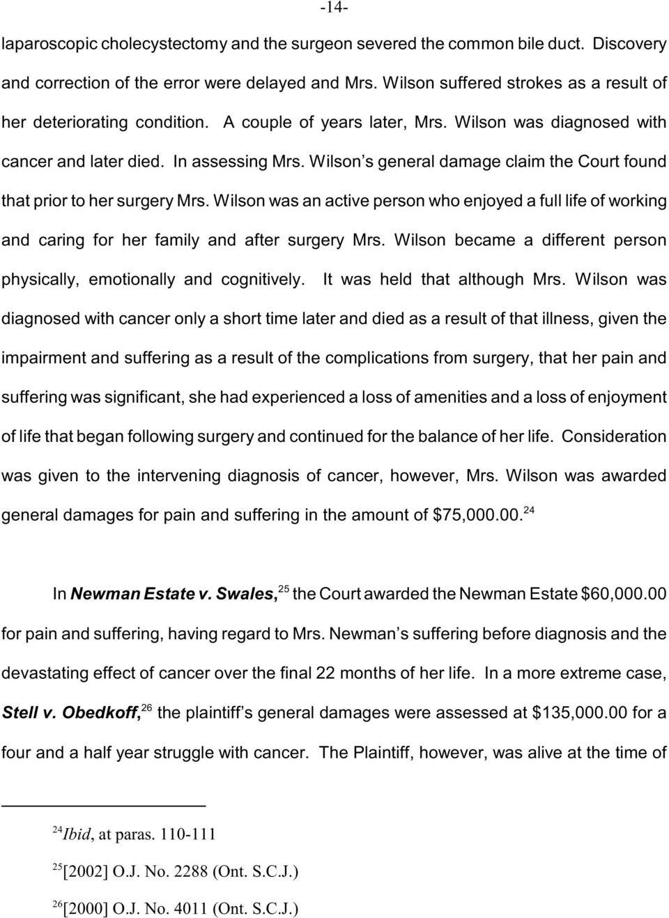 Wilson s general damage claim the Court found that prior to her surgery Mrs. Wilson was an active person who enjoyed a full life of working and caring for her family and after surgery Mrs.