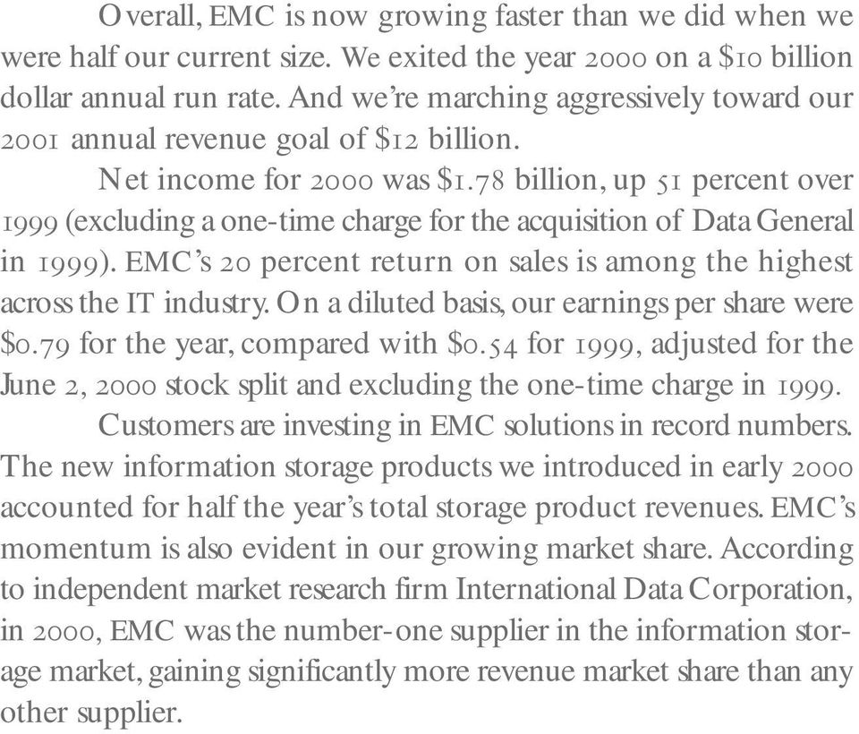 78 billion, up 51 percent over 1999 (excluding a one-time charge for the acquisition of Data General in 1999). EMC s 20 percent return on sales is among the highest across the IT industry.