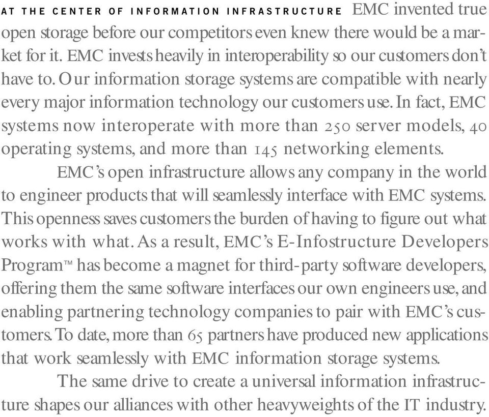 In fact, EMC systems now interoperate with more than 250 server models, 40 operating systems, and more than 145 networking elements.