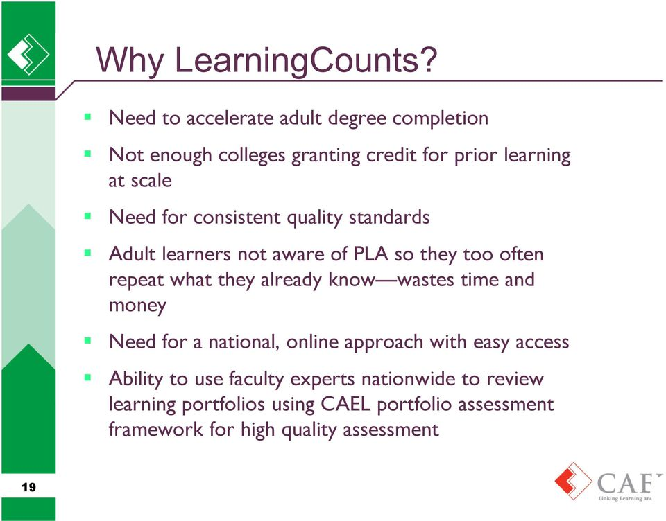 consistent quality standards Adult learners not aware of PLA so they too often repeat what they already know wastes