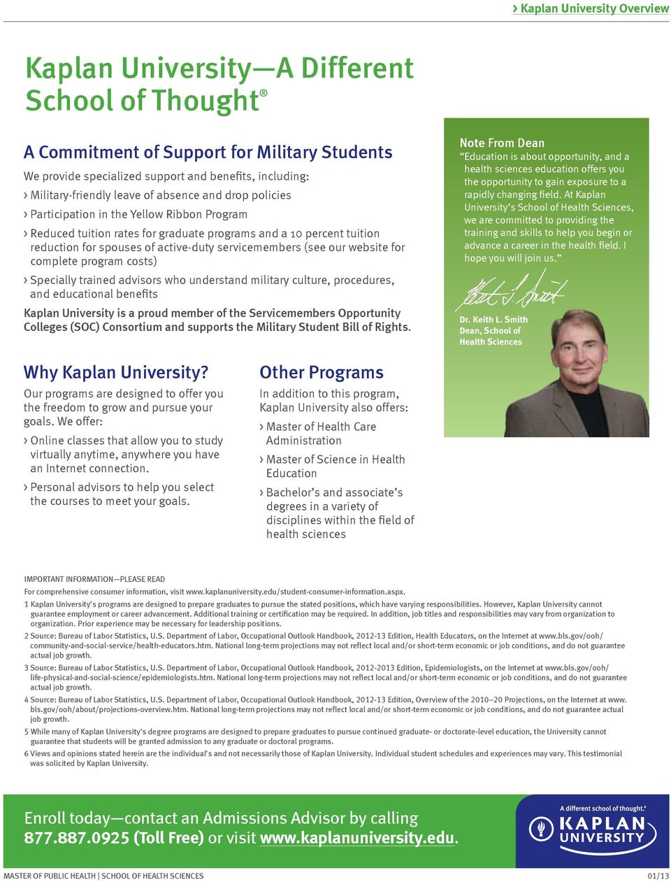 servicemembers (see our website for complete program costs) > Specially trained advisors who understand military culture, procedures, and educational benefits Kaplan University is a proud member of