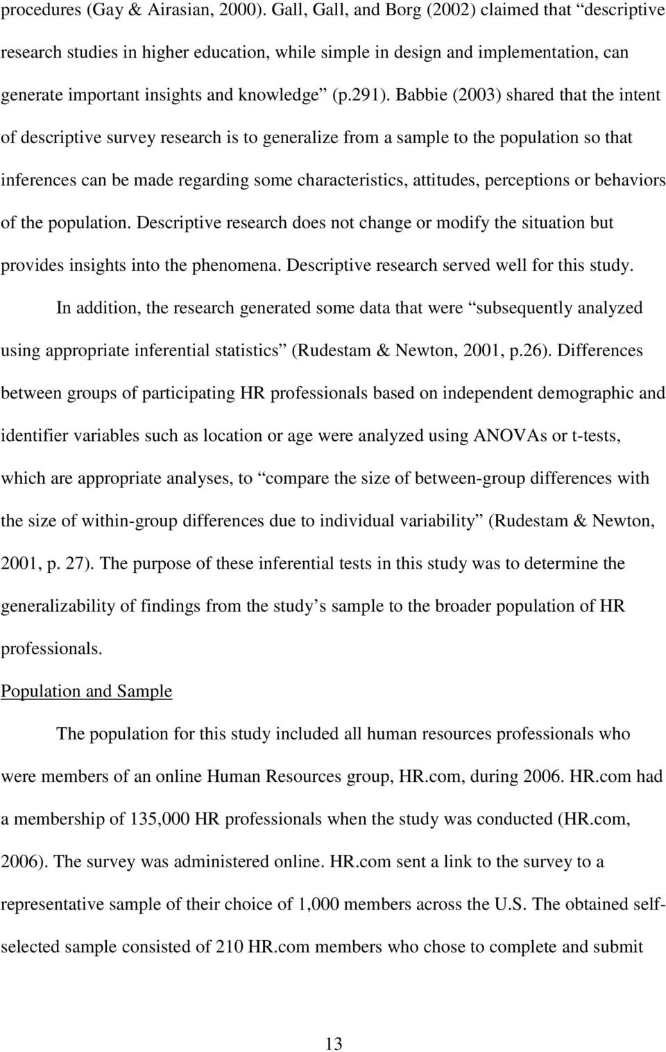 Babbie (2003) shared that the intent of descriptive survey research is to generalize from a sample to the population so that inferences can be made regarding some characteristics, attitudes,