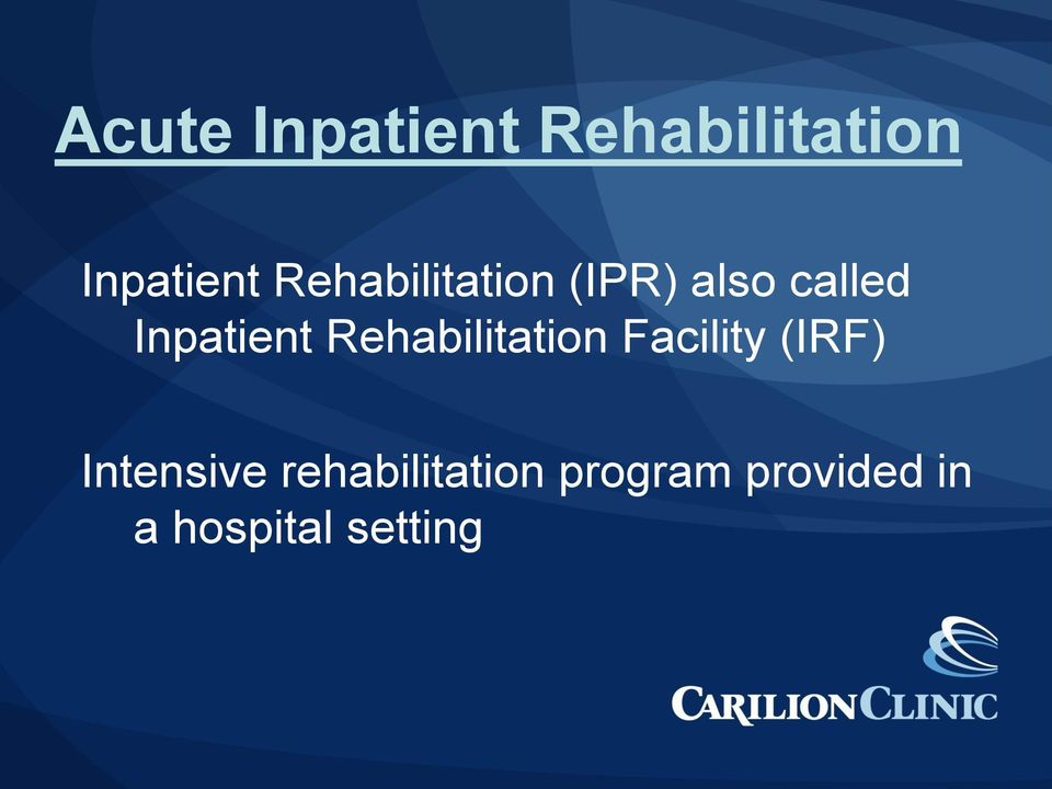 Rehabilitation Facility (IRF) Intensive